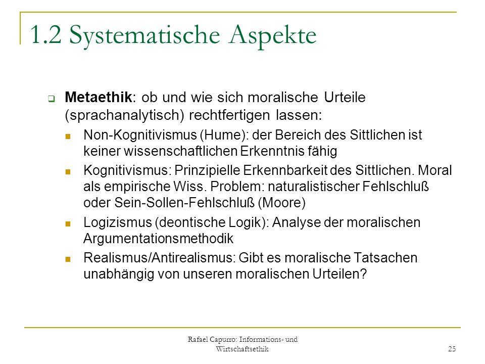 Rafael Capurro: Informations- und Wirtschaftsethik 25 1.2 Systematische Aspekte Metaethik: ob und wie sich moralische Urteile (sprachanalytisch) recht