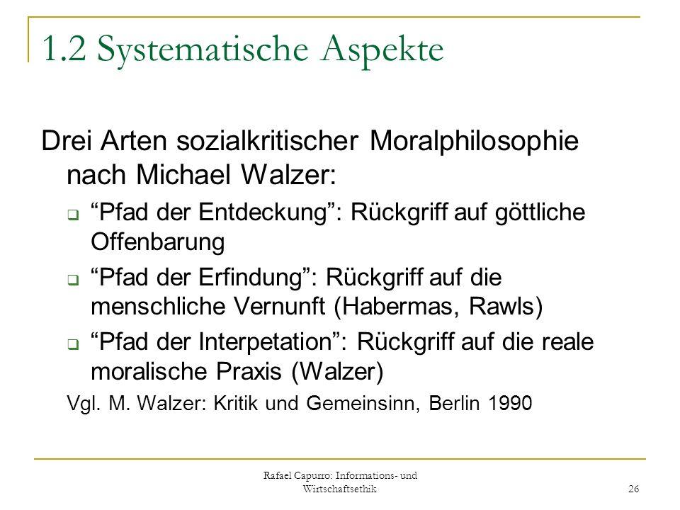 Rafael Capurro: Informations- und Wirtschaftsethik 26 1.2 Systematische Aspekte Drei Arten sozialkritischer Moralphilosophie nach Michael Walzer: Pfad