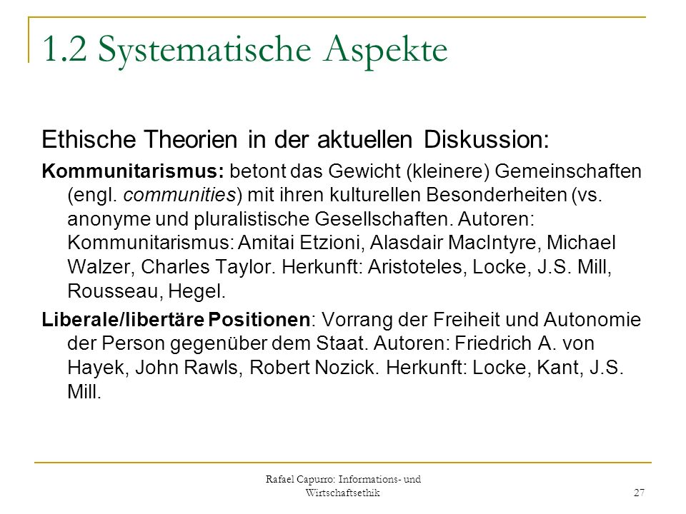 Rafael Capurro: Informations- und Wirtschaftsethik 27 1.2 Systematische Aspekte Ethische Theorien in der aktuellen Diskussion: Kommunitarismus: betont