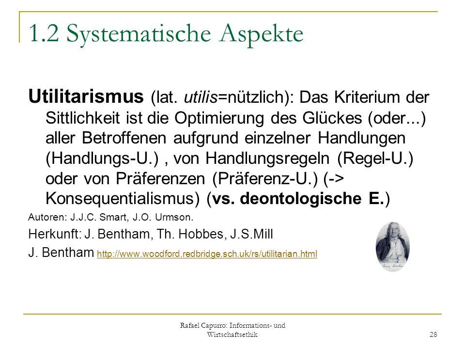 Rafael Capurro: Informations- und Wirtschaftsethik 28 1.2 Systematische Aspekte Utilitarismus (lat. utilis=nützlich): Das Kriterium der Sittlichkeit i