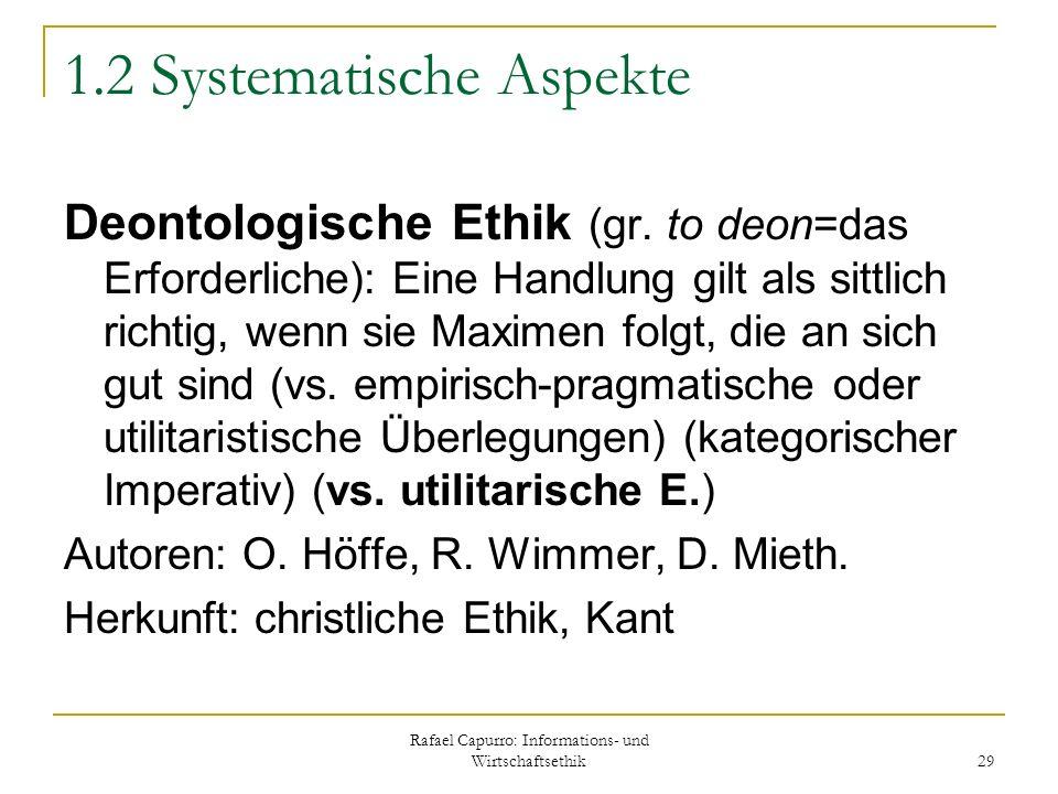 Rafael Capurro: Informations- und Wirtschaftsethik 29 1.2 Systematische Aspekte Deontologische Ethik (gr. to deon=das Erforderliche): Eine Handlung gi
