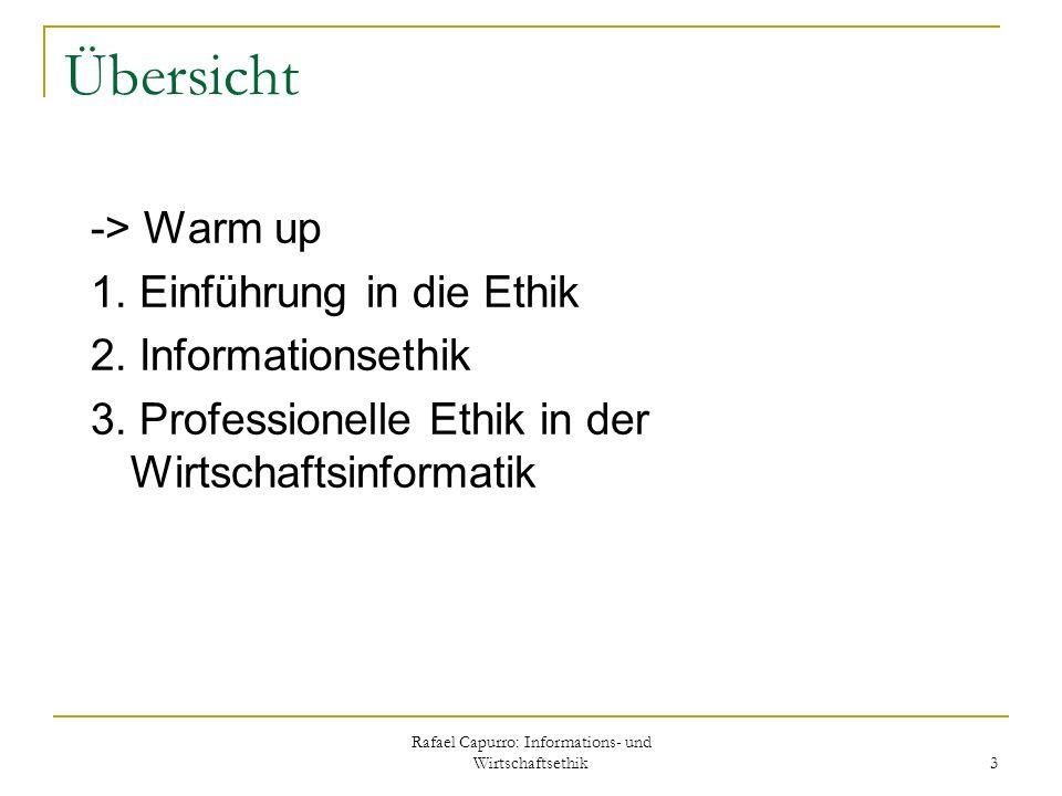 Rafael Capurro: Informations- und Wirtschaftsethik 3 Übersicht -> Warm up 1. Einführung in die Ethik 2. Informationsethik 3. Professionelle Ethik in d