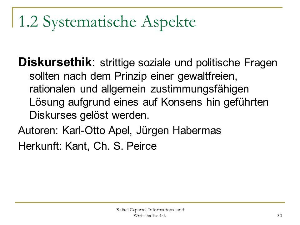 Rafael Capurro: Informations- und Wirtschaftsethik 30 1.2 Systematische Aspekte Diskursethik: strittige soziale und politische Fragen sollten nach dem