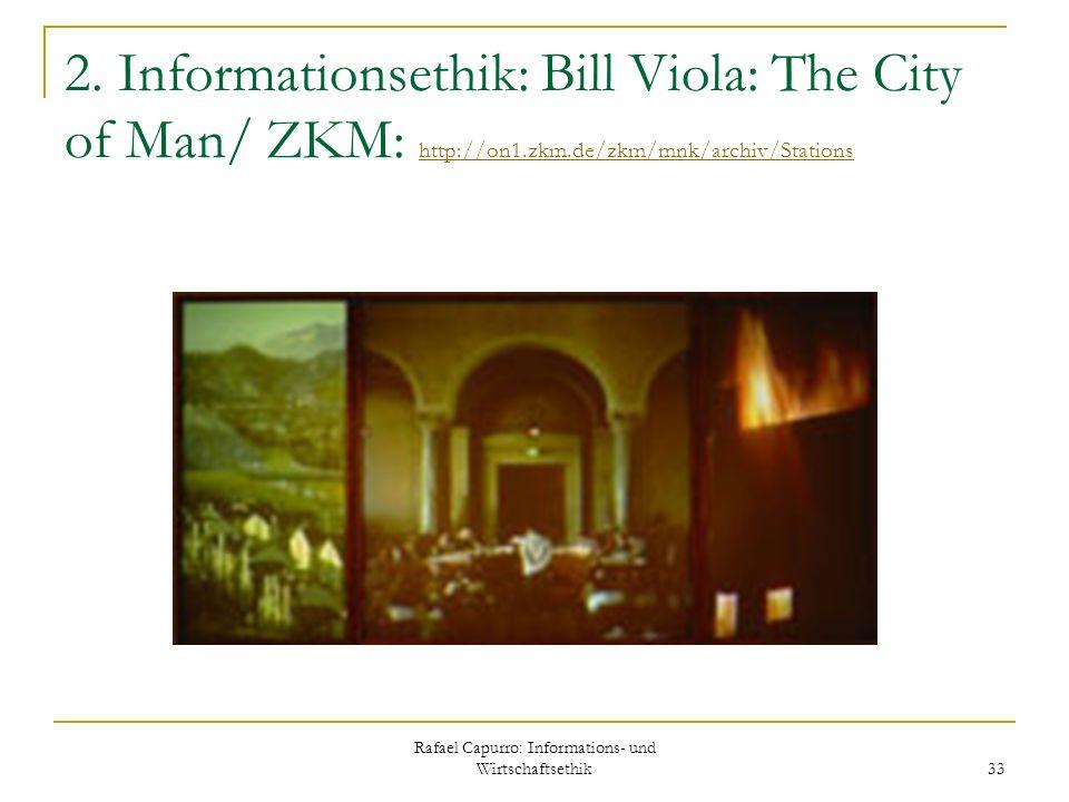 Rafael Capurro: Informations- und Wirtschaftsethik 33 2. Informationsethik: Bill Viola: The City of Man/ ZKM: http://on1.zkm.de/zkm/mnk/archiv/Station