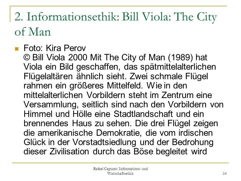 Rafael Capurro: Informations- und Wirtschaftsethik 34 2. Informationsethik: Bill Viola: The City of Man Foto: Kira Perov © Bill Viola 2000 Mit The Cit