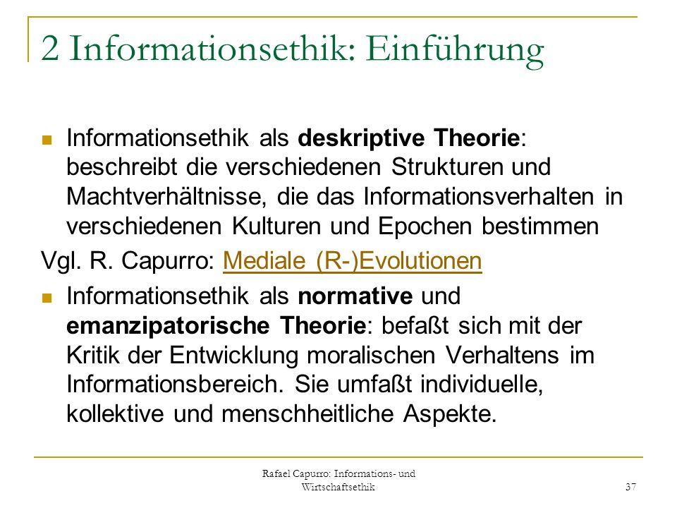 Rafael Capurro: Informations- und Wirtschaftsethik 37 2 Informationsethik: Einführung Informationsethik als deskriptive Theorie: beschreibt die versch