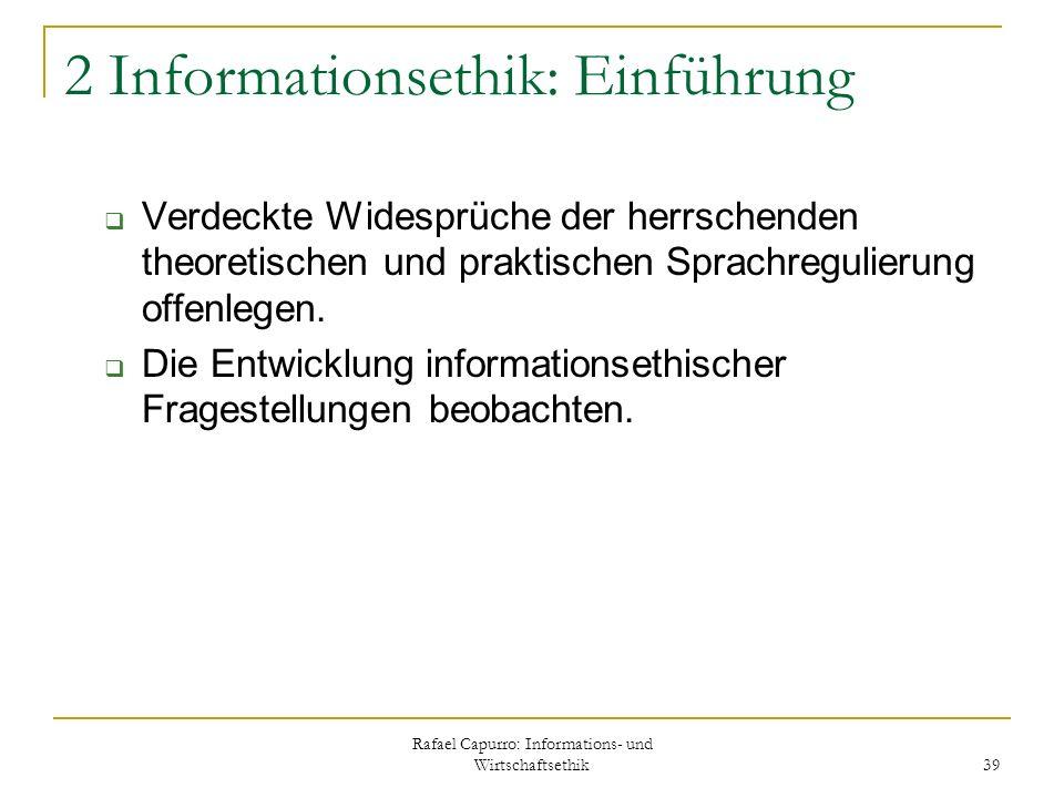 Rafael Capurro: Informations- und Wirtschaftsethik 39 2 Informationsethik: Einführung Verdeckte Widesprüche der herrschenden theoretischen und praktis