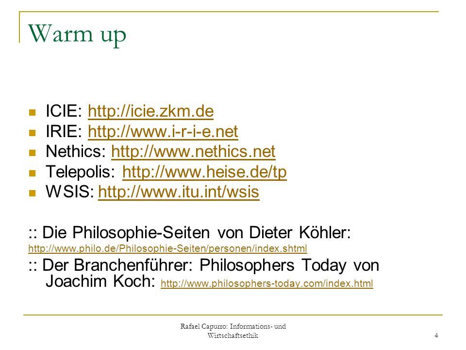 Rafael Capurro: Informations- und Wirtschaftsethik 4 Warm up ICIE: http://icie.zkm.dehttp://icie.zkm.de IRIE: http://www.i-r-i-e.nethttp://www.i-r-i-e