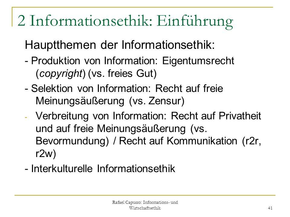 Rafael Capurro: Informations- und Wirtschaftsethik 41 2 Informationsethik: Einführung Hauptthemen der Informationsethik: - Produktion von Information: