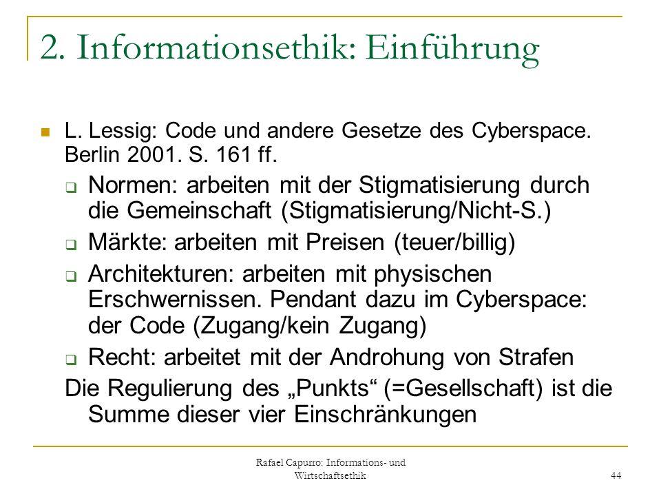 Rafael Capurro: Informations- und Wirtschaftsethik 44 2. Informationsethik: Einführung L. Lessig: Code und andere Gesetze des Cyberspace. Berlin 2001.