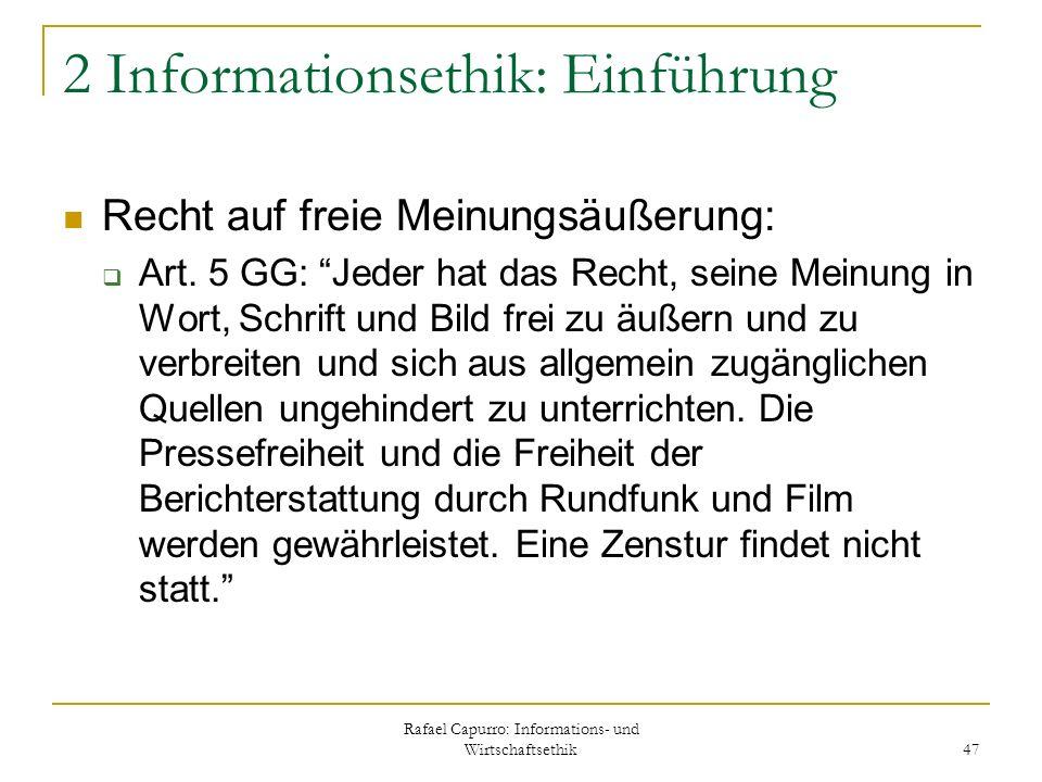 Rafael Capurro: Informations- und Wirtschaftsethik 47 2 Informationsethik: Einführung Recht auf freie Meinungsäußerung: Art. 5 GG: Jeder hat das Recht