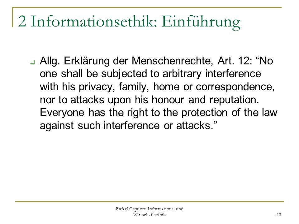 Rafael Capurro: Informations- und Wirtschaftsethik 49 2 Informationsethik: Einführung Allg. Erklärung der Menschenrechte, Art. 12: No one shall be sub