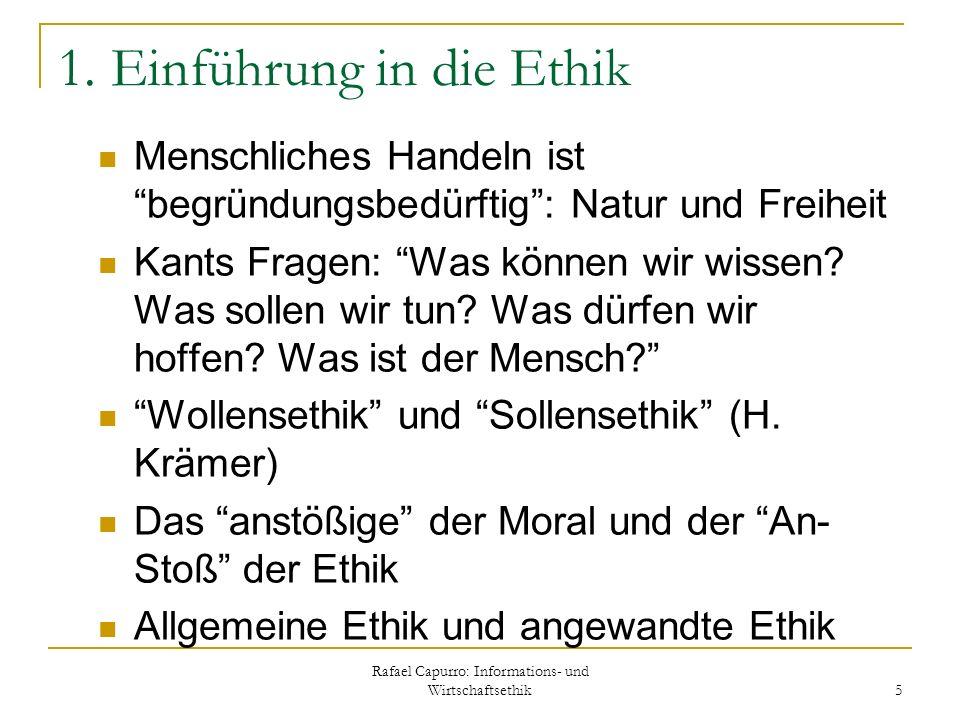 Rafael Capurro: Informations- und Wirtschaftsethik 5 1. Einführung in die Ethik Menschliches Handeln ist begründungsbedürftig: Natur und Freiheit Kant