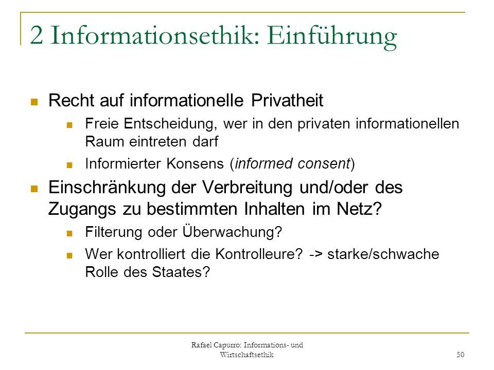 Rafael Capurro: Informations- und Wirtschaftsethik 50 2 Informationsethik: Einführung Recht auf informationelle Privatheit Freie Entscheidung, wer in