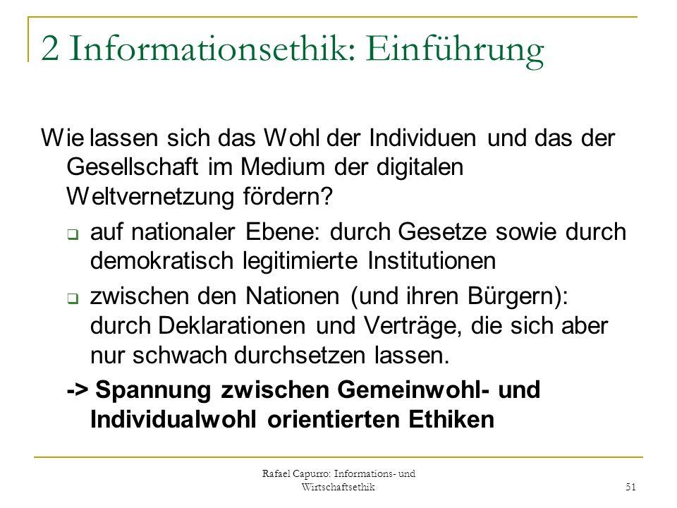 Rafael Capurro: Informations- und Wirtschaftsethik 51 2 Informationsethik: Einführung Wie lassen sich das Wohl der Individuen und das der Gesellschaft