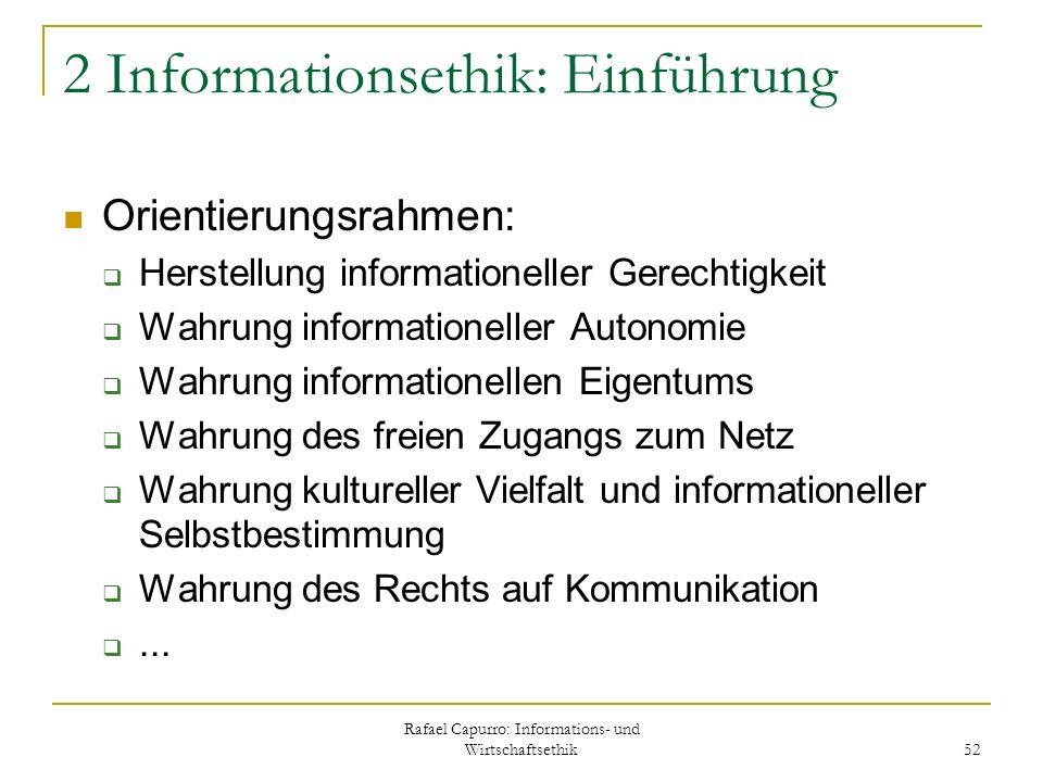 Rafael Capurro: Informations- und Wirtschaftsethik 52 2 Informationsethik: Einführung Orientierungsrahmen: Herstellung informationeller Gerechtigkeit