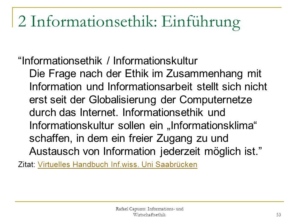 Rafael Capurro: Informations- und Wirtschaftsethik 53 2 Informationsethik: Einführung Informationsethik / Informationskultur Die Frage nach der Ethik