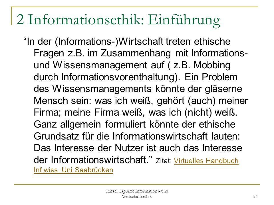 Rafael Capurro: Informations- und Wirtschaftsethik 54 2 Informationsethik: Einführung In der (Informations-)Wirtschaft treten ethische Fragen z.B. im