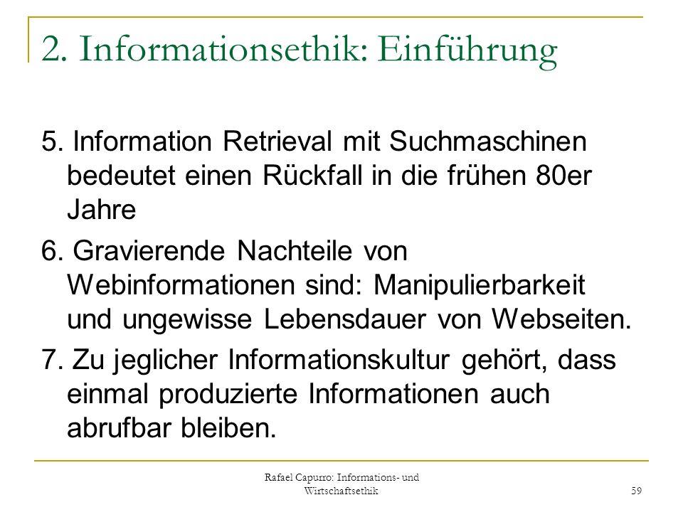 Rafael Capurro: Informations- und Wirtschaftsethik 59 2. Informationsethik: Einführung 5. Information Retrieval mit Suchmaschinen bedeutet einen Rückf