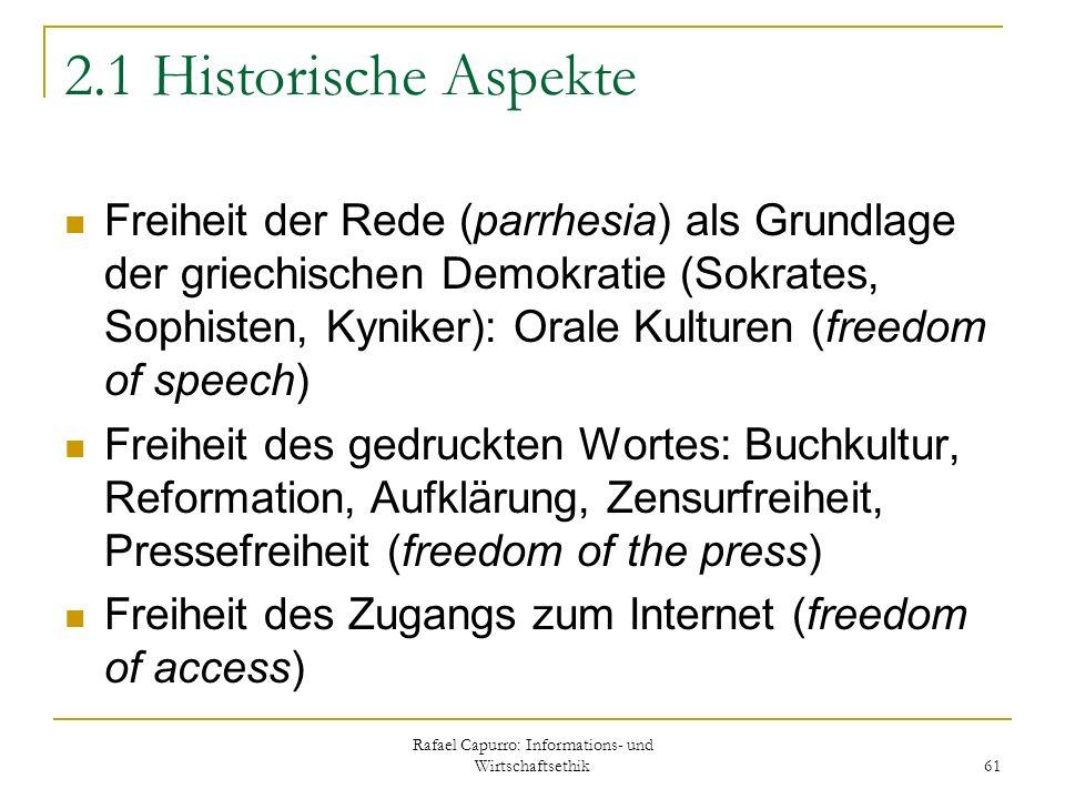 Rafael Capurro: Informations- und Wirtschaftsethik 61 2.1 Historische Aspekte Freiheit der Rede (parrhesia) als Grundlage der griechischen Demokratie