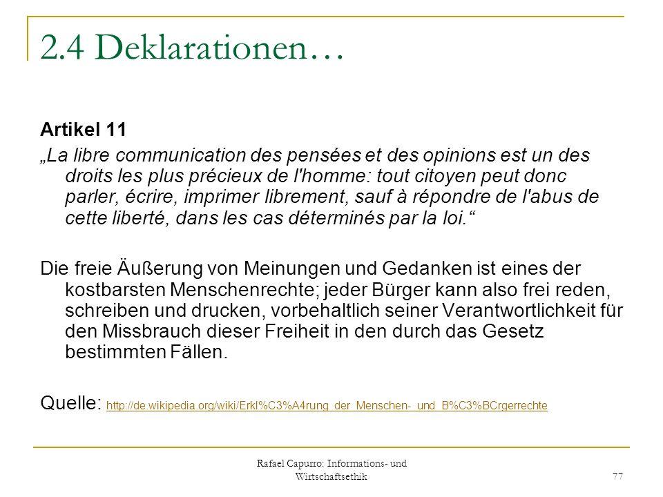 Rafael Capurro: Informations- und Wirtschaftsethik 77 2.4 Deklarationen… Artikel 11 La libre communication des pensées et des opinions est un des droi