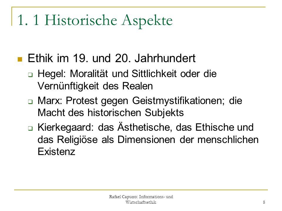 Rafael Capurro: Informations- und Wirtschaftsethik 8 1. 1 Historische Aspekte Ethik im 19. und 20. Jahrhundert Hegel: Moralität und Sittlichkeit oder