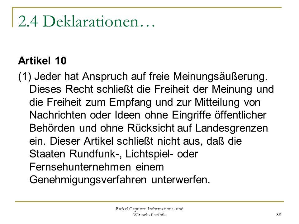 Rafael Capurro: Informations- und Wirtschaftsethik 88 2.4 Deklarationen… Artikel 10 (1) Jeder hat Anspruch auf freie Meinungsäußerung. Dieses Recht sc