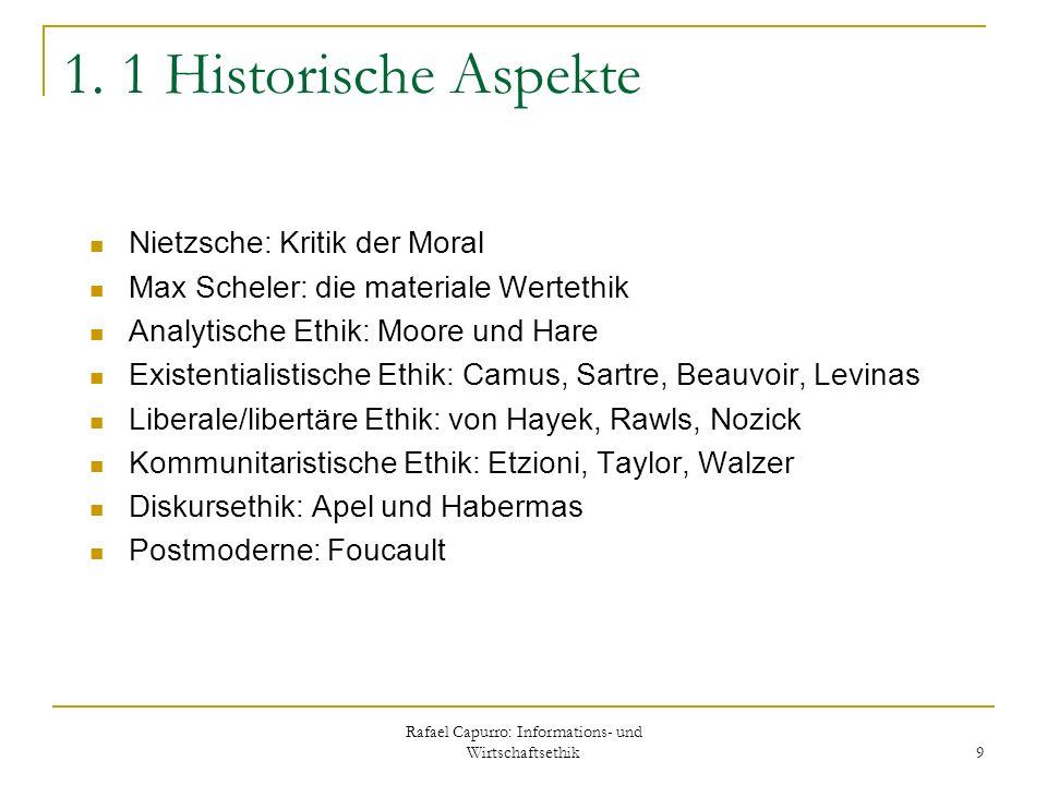 Rafael Capurro: Informations- und Wirtschaftsethik 9 1. 1 Historische Aspekte Nietzsche: Kritik der Moral Max Scheler: die materiale Wertethik Analyti