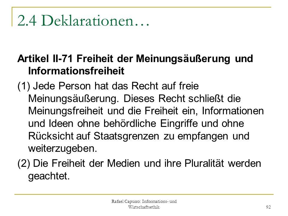 Rafael Capurro: Informations- und Wirtschaftsethik 92 2.4 Deklarationen… Artikel II-71 Freiheit der Meinungsäußerung und Informationsfreiheit (1) Jede