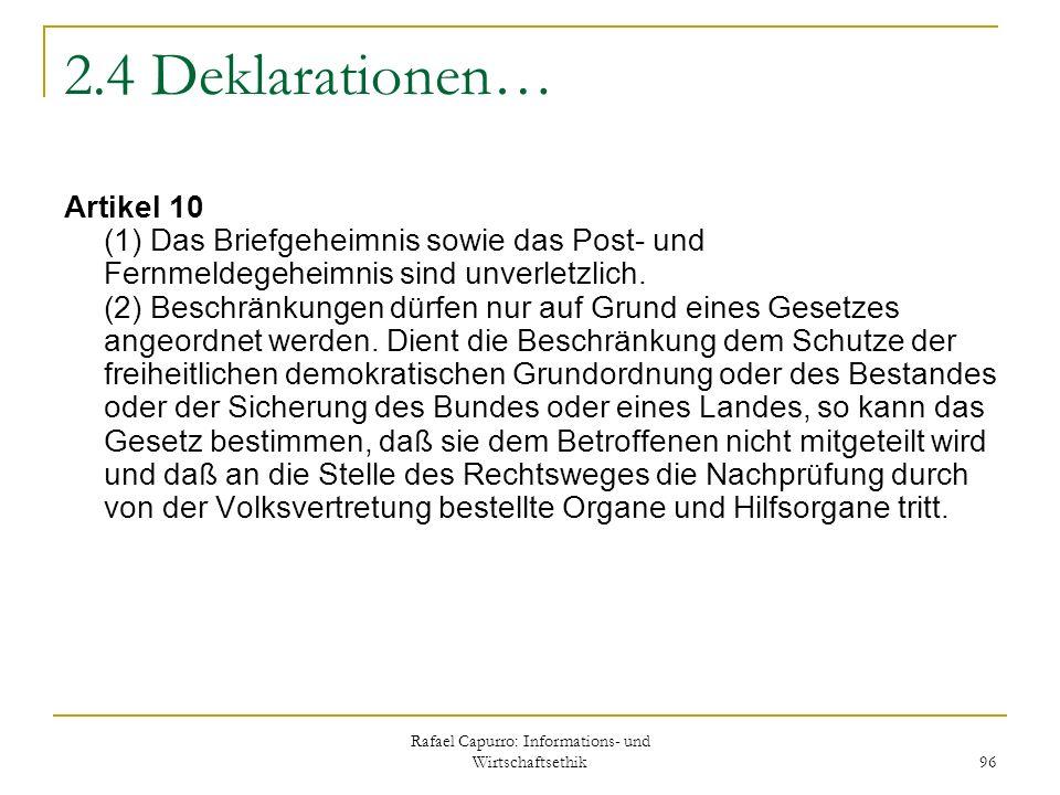 Rafael Capurro: Informations- und Wirtschaftsethik 96 2.4 Deklarationen… Artikel 10 (1) Das Briefgeheimnis sowie das Post- und Fernmeldegeheimnis sind