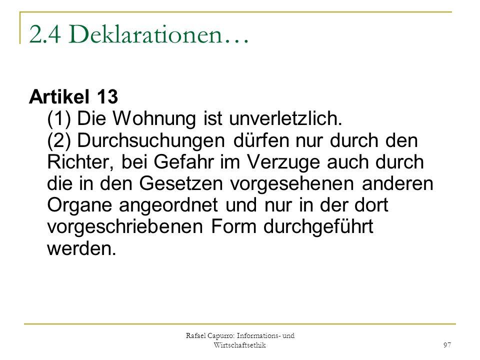 Rafael Capurro: Informations- und Wirtschaftsethik 97 2.4 Deklarationen… Artikel 13 (1) Die Wohnung ist unverletzlich. (2) Durchsuchungen dürfen nur d