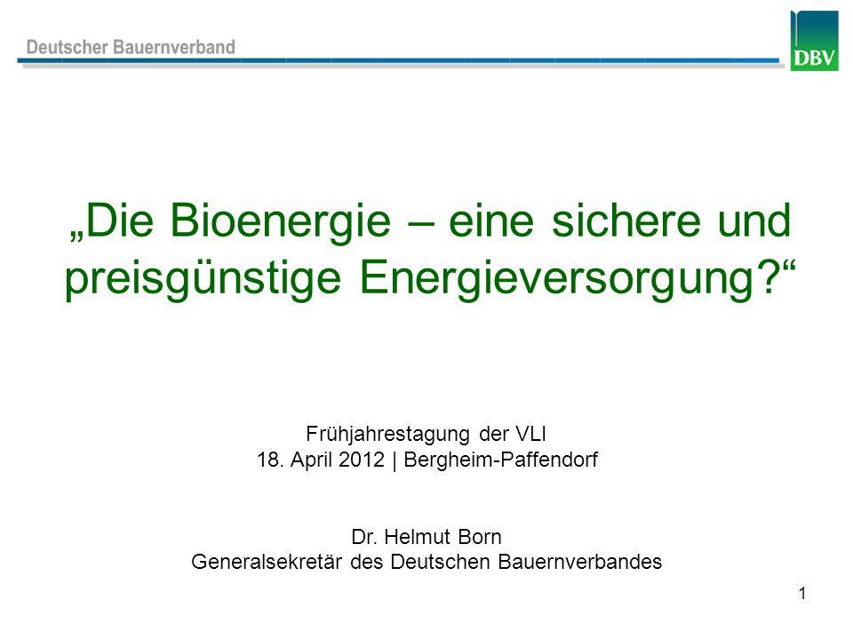 1 Die Bioenergie – eine sichere und preisgünstige Energieversorgung? Frühjahrestagung der VLI 18. April 2012 | Bergheim-Paffendorf Dr. Helmut Born Gen