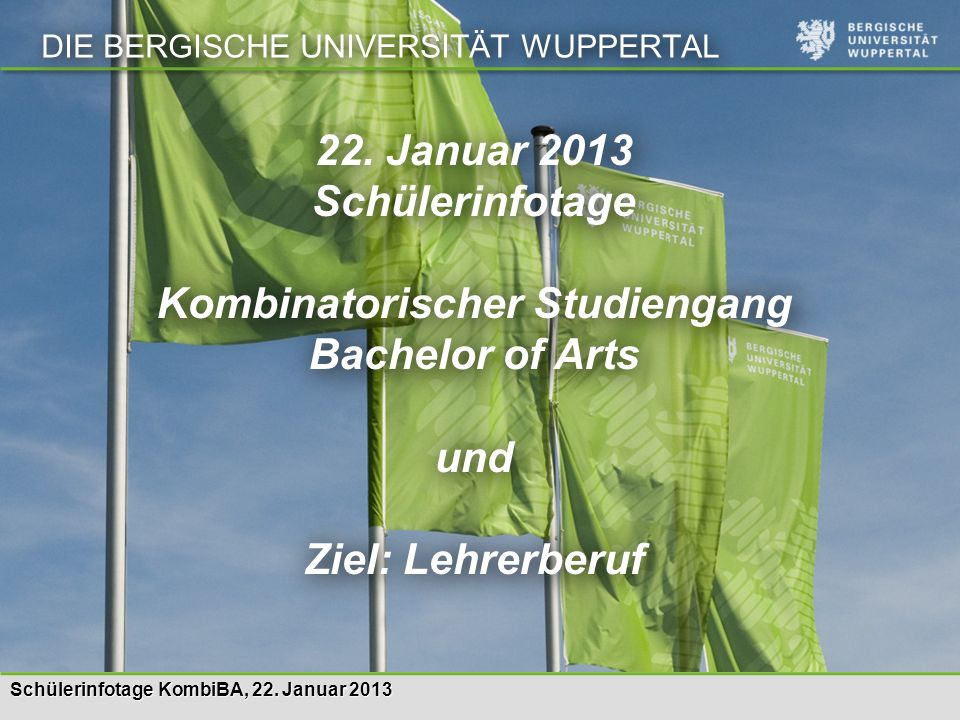 Schülerinfotage KombiBA, 22.Januar 2013 DIE BERGISCHE UNIVERSITÄT WUPPERTAL 22.