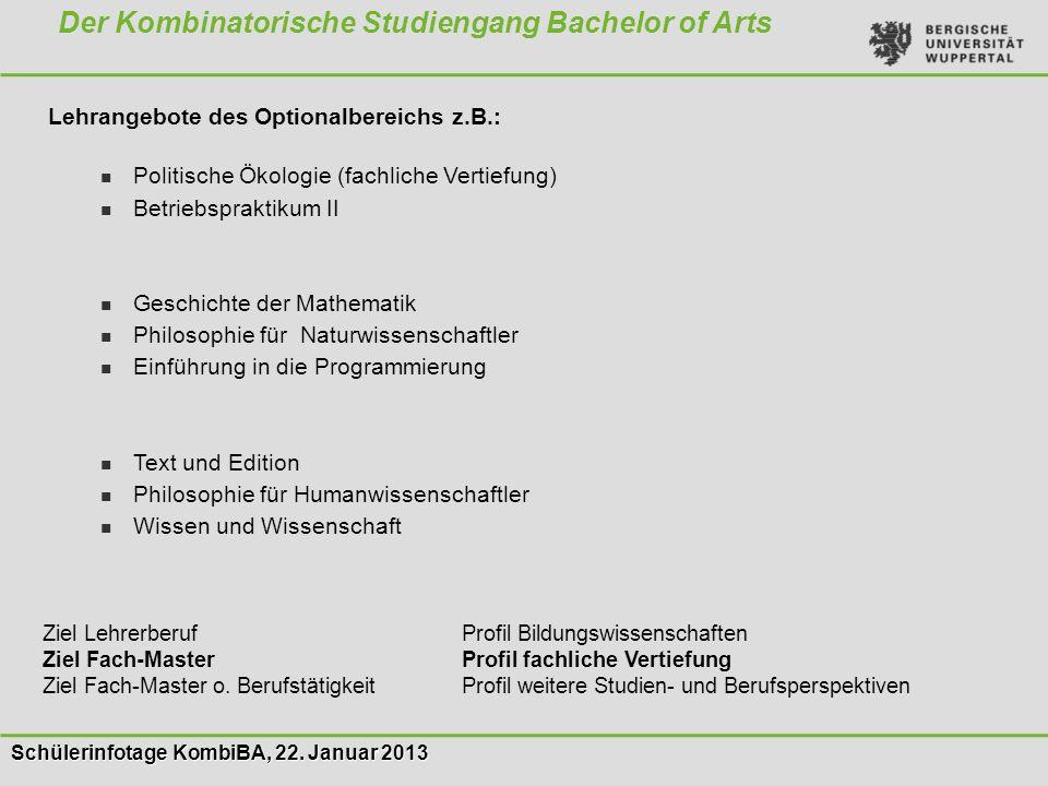 Schülerinfotage KombiBA, 22. Januar 2013 Der Kombinatorische Studiengang Bachelor of Arts Lehrangebote des Optionalbereichs z.B.: Politische Ökologie