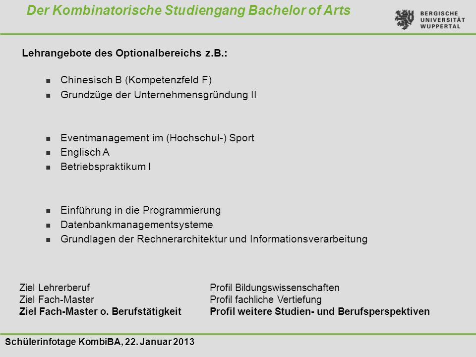 Schülerinfotage KombiBA, 22. Januar 2013 Der Kombinatorische Studiengang Bachelor of Arts Lehrangebote des Optionalbereichs z.B.: Chinesisch B (Kompet