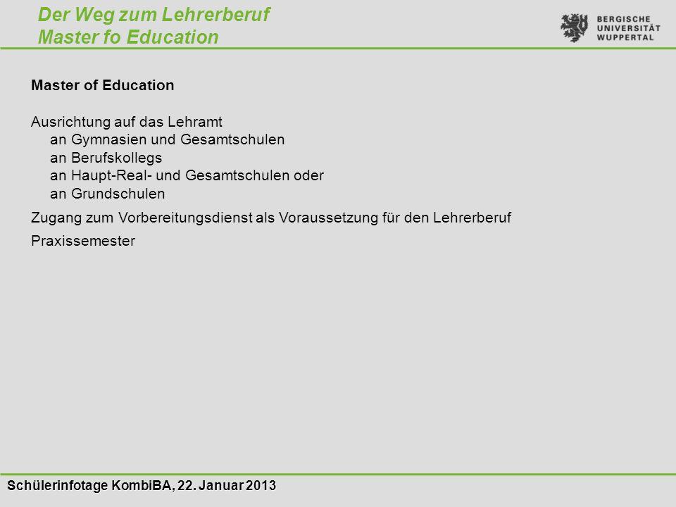 Schülerinfotage KombiBA, 22. Januar 2013 Der Weg zum Lehrerberuf Master fo Education Master of Education Ausrichtung auf das Lehramt an Gymnasien und
