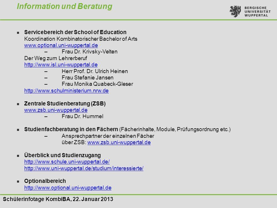 Schülerinfotage KombiBA, 22. Januar 2013 Information und Beratung Servicebereich der School of Education Koordination Kombinatorischer Bachelor of Art