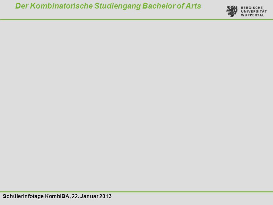 Schülerinfotage KombiBA, 22. Januar 2013 Der Kombinatorische Studiengang Bachelor of Arts