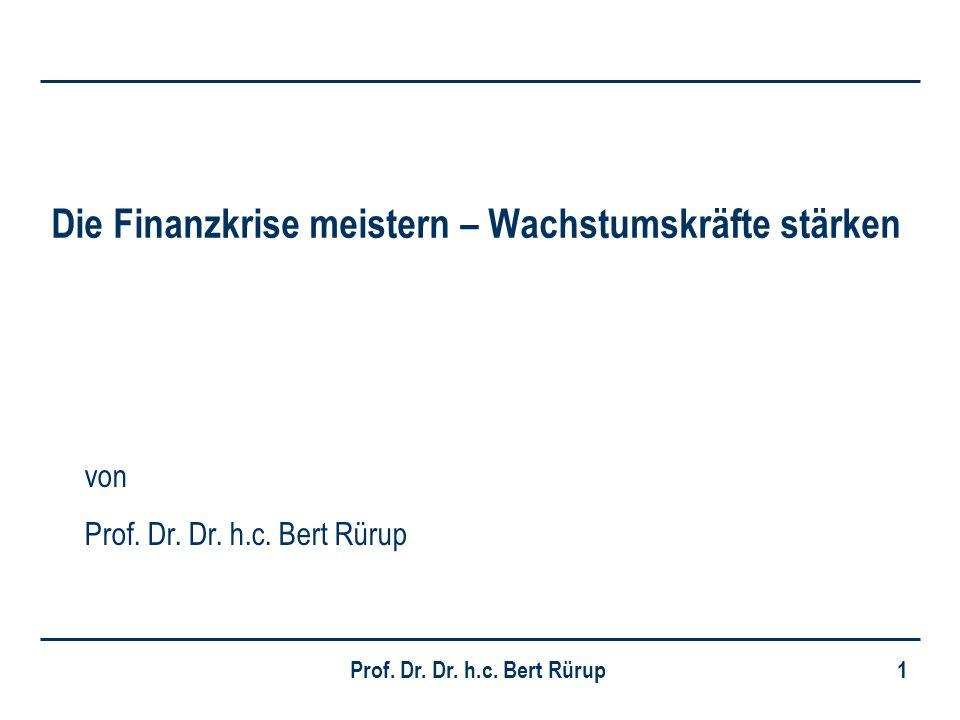 Prof. Dr. Dr. h.c. Bert Rürup 1 Die Finanzkrise meistern – Wachstumskräfte stärken von Prof. Dr. Dr. h.c. Bert Rürup