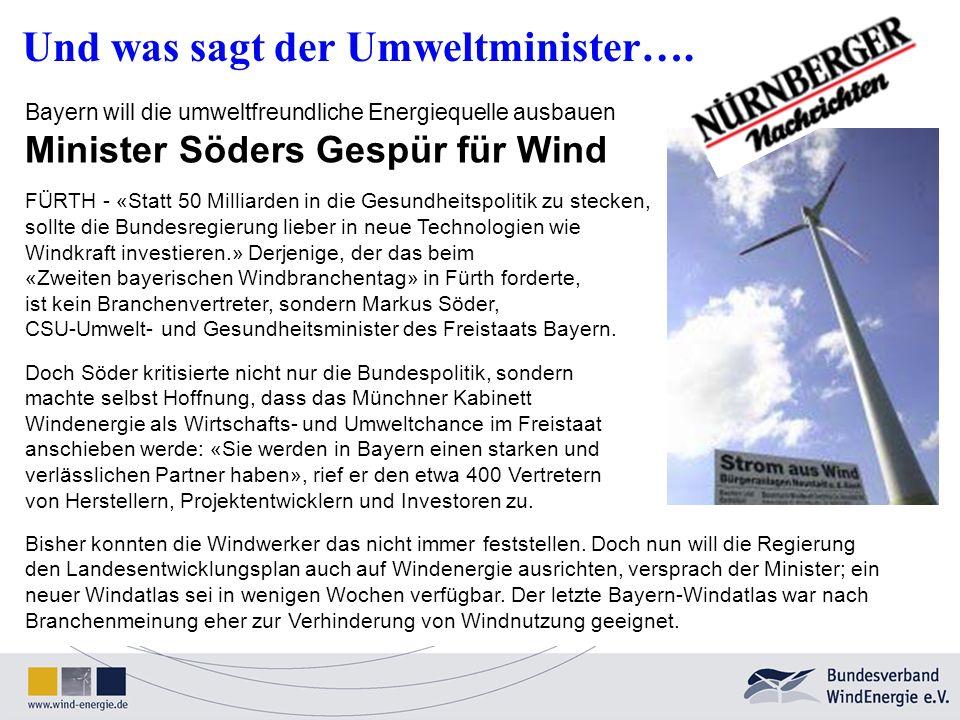 Und was sagt der Umweltminister…. Bayern will die umweltfreundliche Energiequelle ausbauen Minister Söders Gespür für Wind FÜRTH - «Statt 50 Milliarde