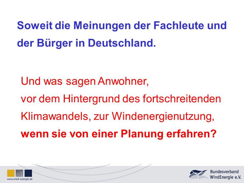 Soweit die Meinungen der Fachleute und der Bürger in Deutschland. Und was sagen Anwohner, vor dem Hintergrund des fortschreitenden Klimawandels, zur W