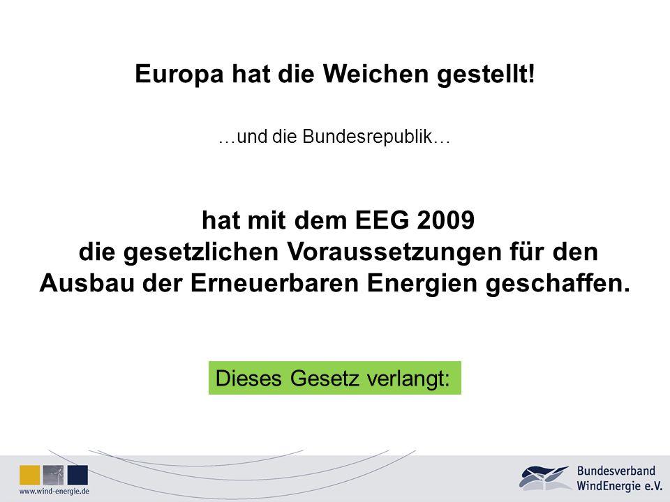Europa hat die Weichen gestellt! …und die Bundesrepublik… hat mit dem EEG 2009 die gesetzlichen Voraussetzungen für den Ausbau der Erneuerbaren Energi