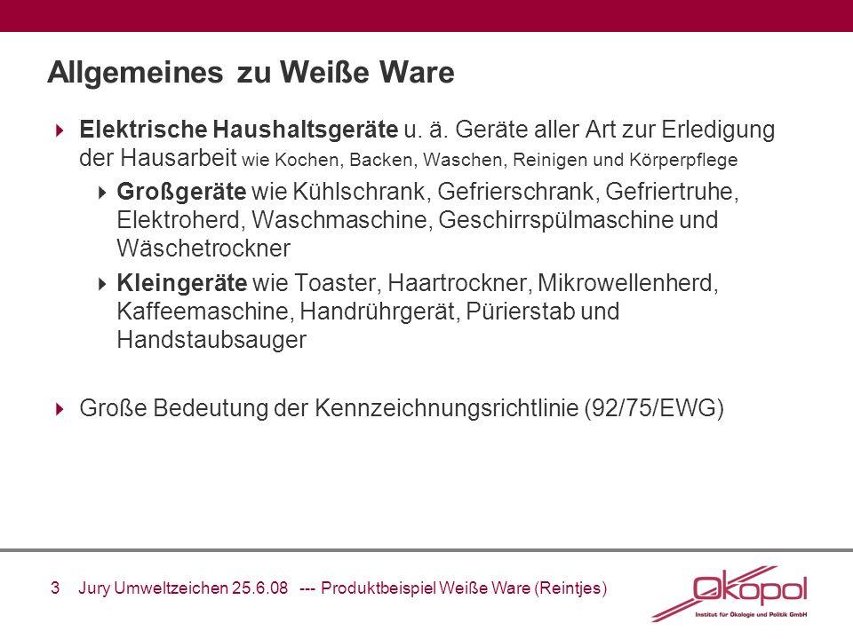 14 Jury Umweltzeichen 25.6.08 --- Produktbeispiel Weiße Ware (Reintjes) A ++ A + A B C EbP Energieverbrauch: Kühl- Gefriergeräte < 30 30, < 42 42, < 55