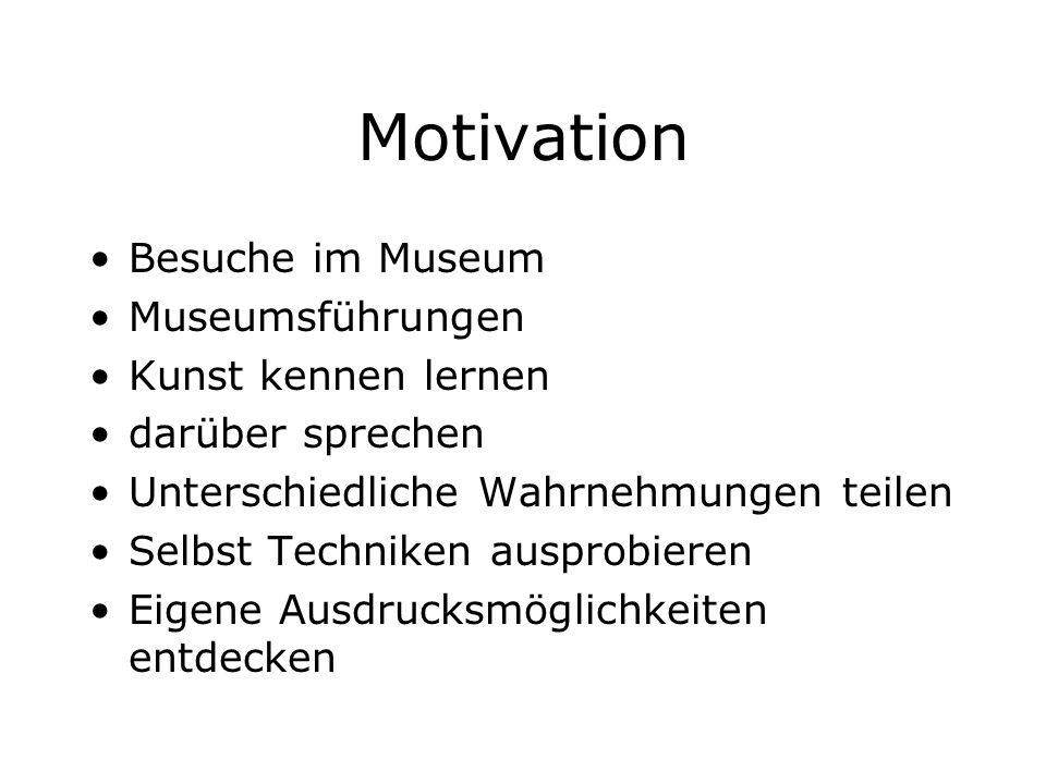 Motivation Besuche im Museum Museumsführungen Kunst kennen lernen darüber sprechen Unterschiedliche Wahrnehmungen teilen Selbst Techniken ausprobieren