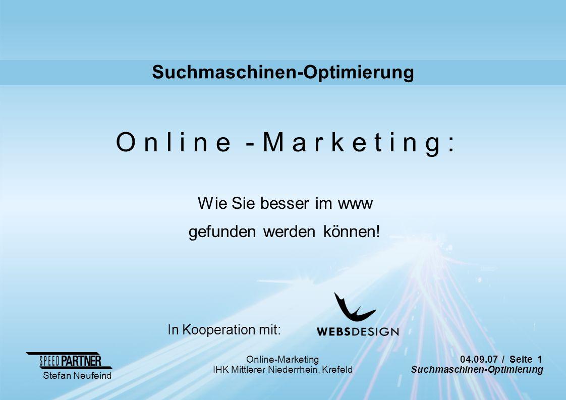 04.09.07 / Seite 1 Suchmaschinen-Optimierung Stefan Neufeind Online-Marketing IHK Mittlerer Niederrhein, Krefeld Suchmaschinen-Optimierung O n l i n e
