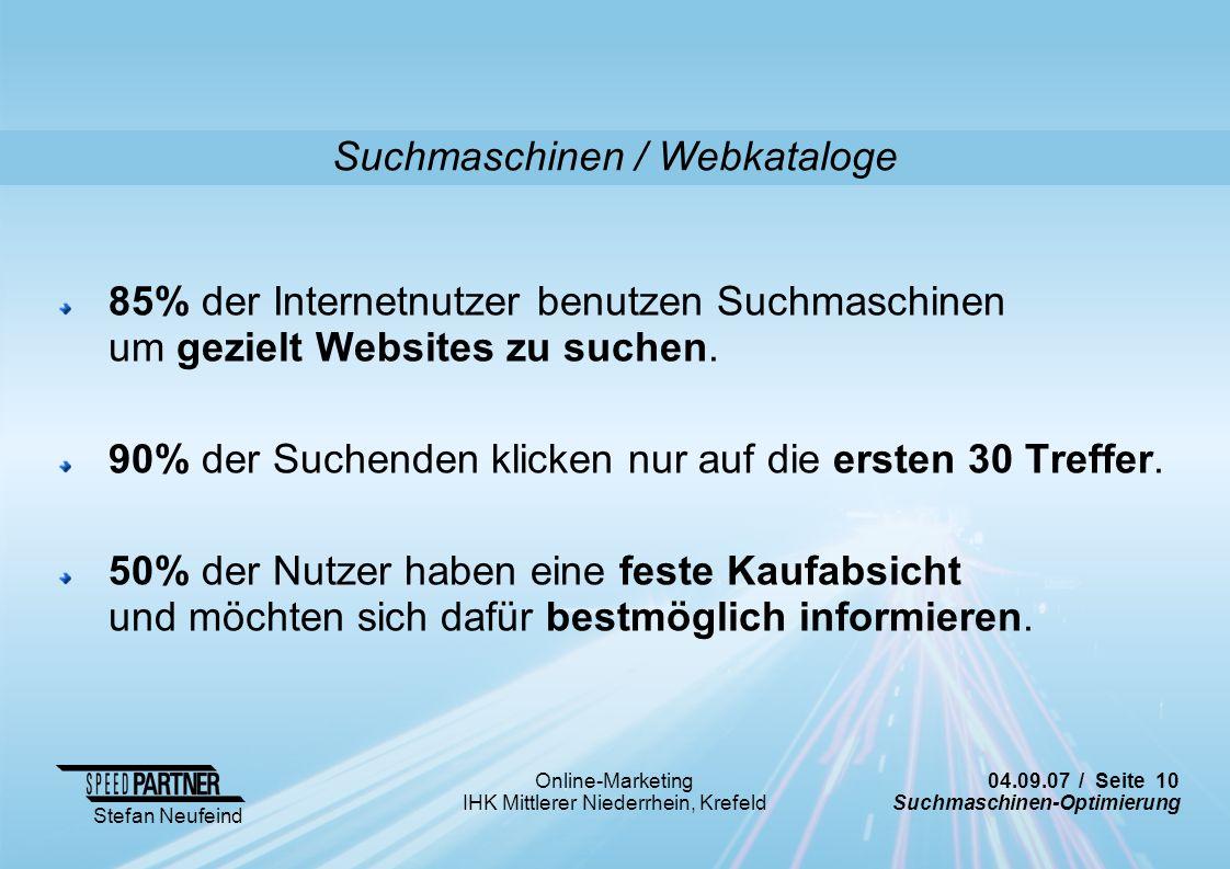 04.09.07 / Seite 10 Suchmaschinen-Optimierung Stefan Neufeind Online-Marketing IHK Mittlerer Niederrhein, Krefeld Suchmaschinen / Webkataloge 85% der