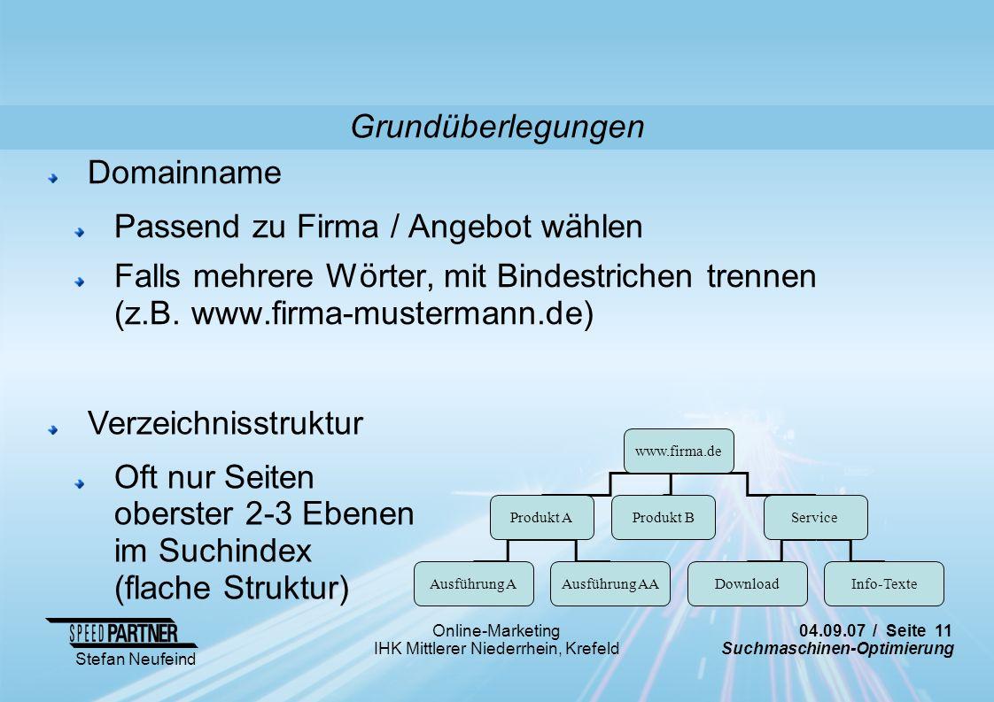 04.09.07 / Seite 11 Suchmaschinen-Optimierung Stefan Neufeind Online-Marketing IHK Mittlerer Niederrhein, Krefeld Domainname Passend zu Firma / Angebo