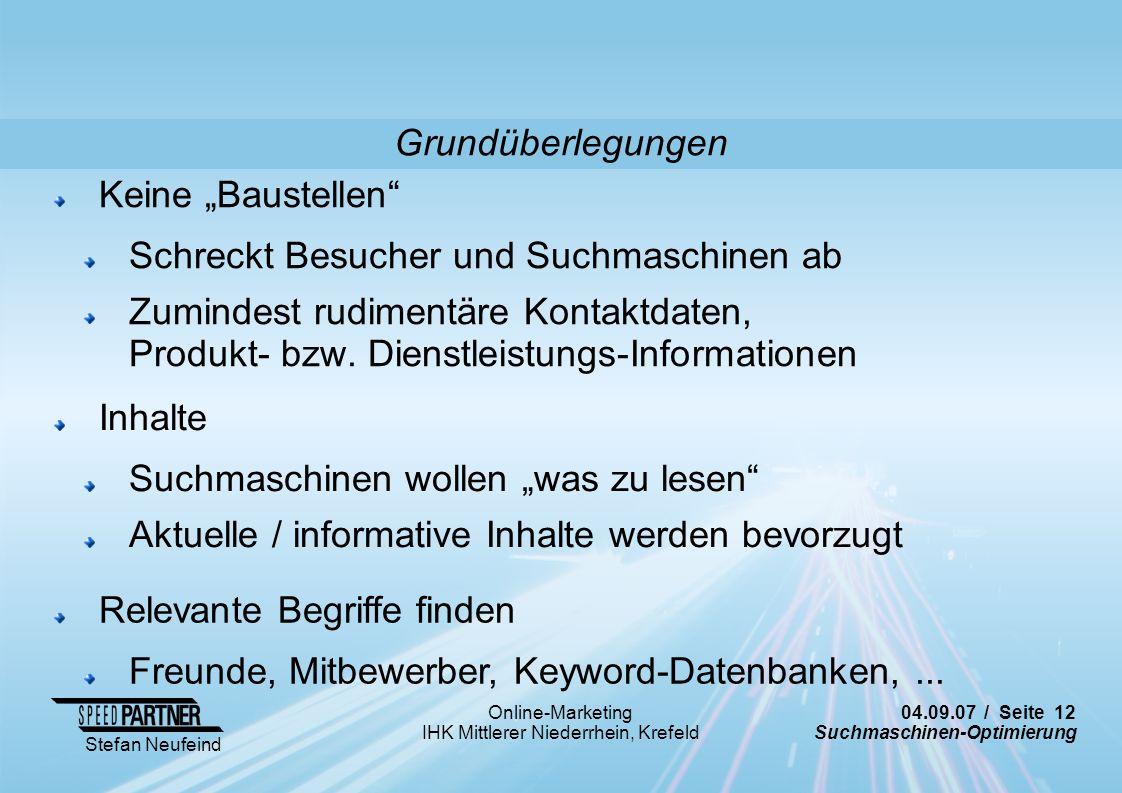 04.09.07 / Seite 12 Suchmaschinen-Optimierung Stefan Neufeind Online-Marketing IHK Mittlerer Niederrhein, Krefeld Keine Baustellen Schreckt Besucher u