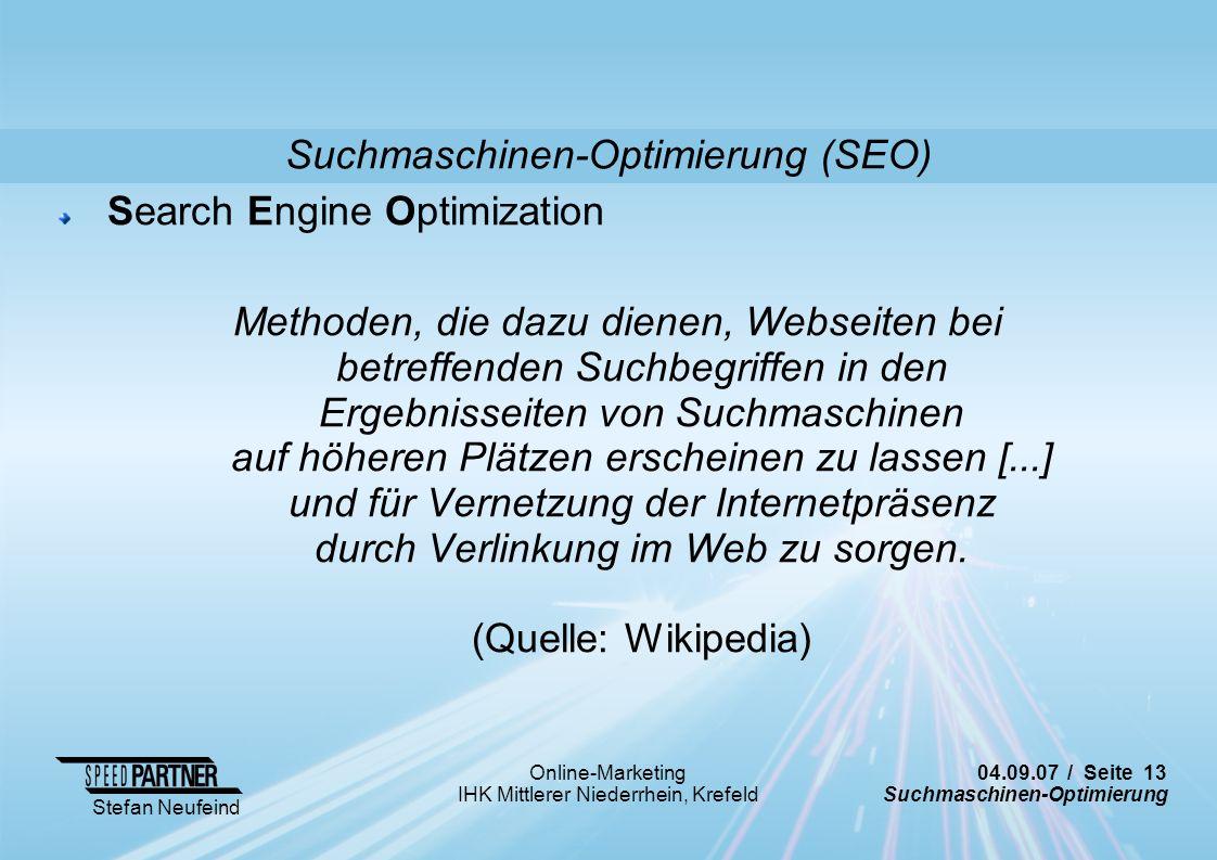 04.09.07 / Seite 13 Suchmaschinen-Optimierung Stefan Neufeind Online-Marketing IHK Mittlerer Niederrhein, Krefeld Search Engine Optimization Methoden,