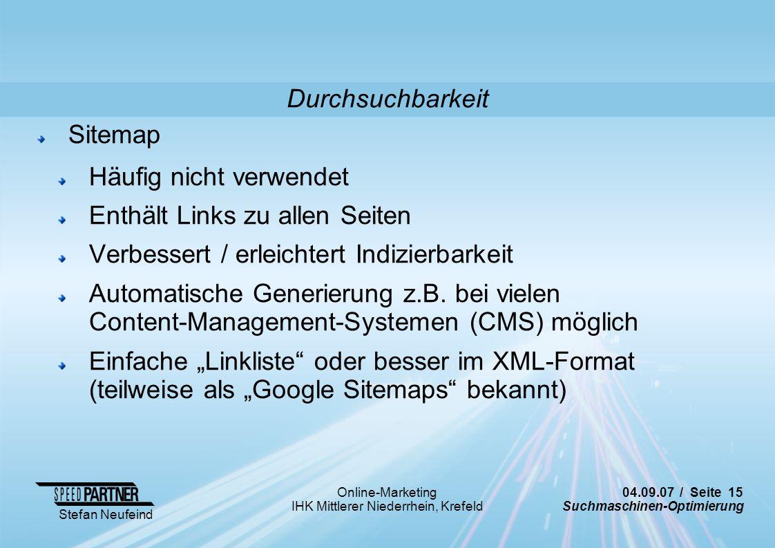04.09.07 / Seite 15 Suchmaschinen-Optimierung Stefan Neufeind Online-Marketing IHK Mittlerer Niederrhein, Krefeld Sitemap Häufig nicht verwendet Enthä